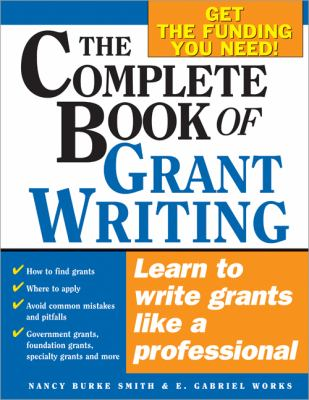 The complete book of grant writing : learn to write grants like a professional