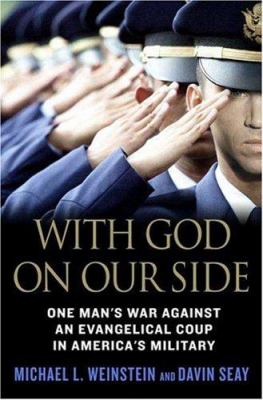 With God on our side : one man's war against an evangelical coup in America's military / Michael L. Weinstein and Davin Seay.