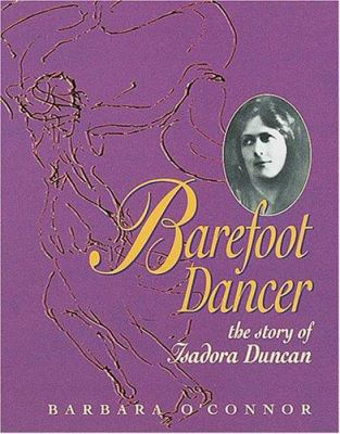 Barefoot dancer : the story of Isadora Duncan / Barbara O'Connor.