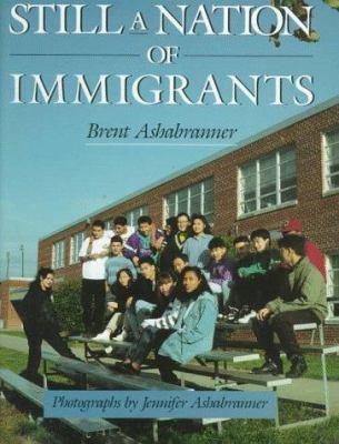 Still a nation of immigrants / Brent Ashabranner ; photographs by Jennifer Ashabranner.