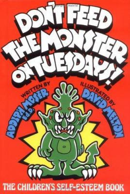 Don't feed the monster on Tuesdays! : the children's self-esteem book