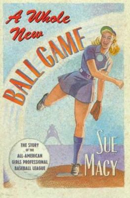 A whole new ball game : the story of the All-American Girls Professional Baseball League