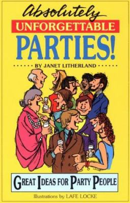 Absolutely unforgettable parties! : great ideas for party people