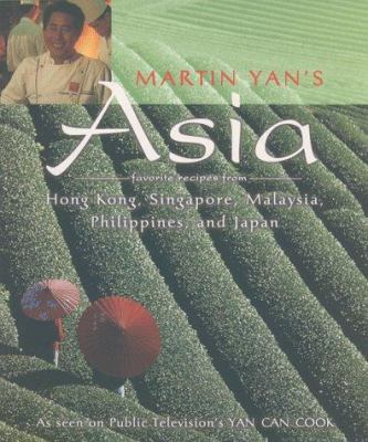 Martin Yan's Asia : favorite recipes from Hong Kong, Singapore, Malaysia, Philippines, and Japan