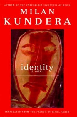 Identity / Milan Kundera ; translated from the French by Linda Asher.