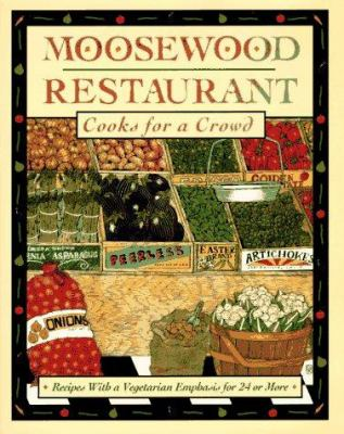 The Moosewood Restaurant cooks for a crowd : recipes with a vegetarian emphasis for 24 or more