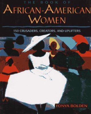The book of African-American women : 150 crusaders, creators, and uplifters