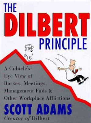 The Dilbert principle : a cubicle's-eye view of bosses, meetings, management fads & other workplace afflictions / Scott Adams.