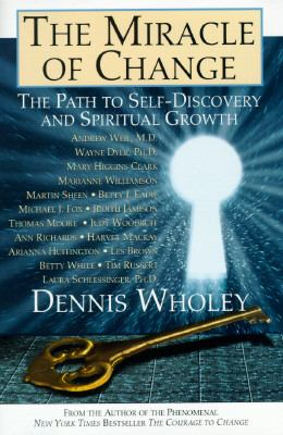 The miracle of change : the path to self-discovery and spiritual growth / [edited by] Dennis Wholey.