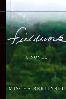 Fieldwork / Mischa Berlinski.