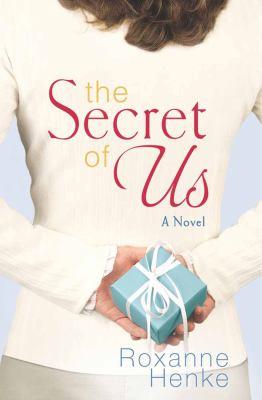 The secret of us / Roxanne Henke.