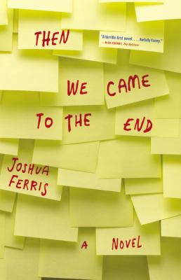 Then we came to the end : a novel / Joshua Ferris.