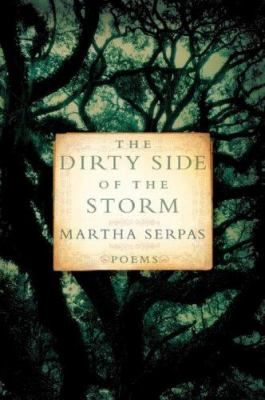 The dirty side of the storm / Martha Serpas.