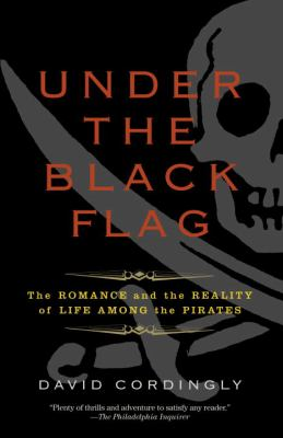 Under the black flag : the romance and the reality of life among the pirates