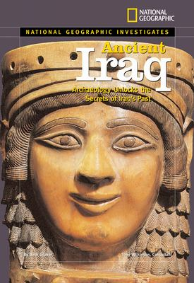 National Geographic investigates ancient Iraq : archaeology unlocks the secrets of Iraq's past / by Beth Gruber ; Tony Wilkinson, consultant.
