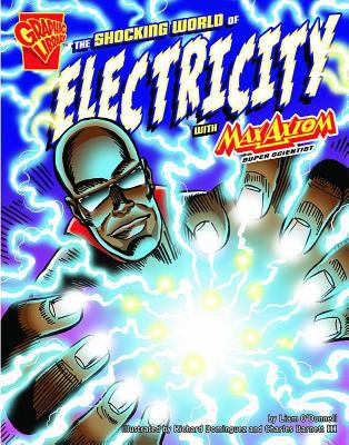 The shocking world of electricity with Max Axiom, super scientist / by Liam O'Donnell ; illustrated by Richard Dominguez and Charles Barnett III.