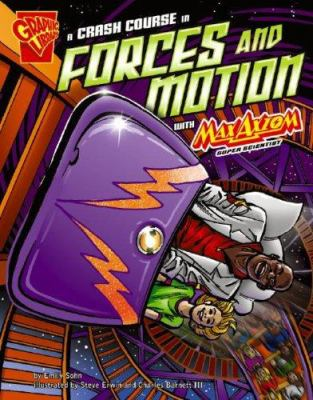 A crash course in forces and motion with Max Axiom, super scientist / by Emily Sohn ; illustrated by Steve Erwin and Charles Barnett III.