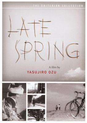 Late spring [videorecording] / producer, Takeshi Yamamoto ; script, Kogo Noda, Yasujiro Ozu ; director, Yasujiro Ozu.