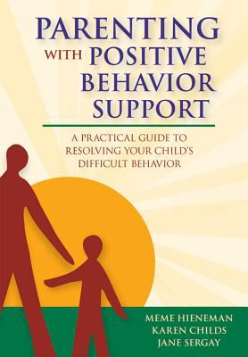 Parenting with positive behavior support : a practical guide to resolving your child's difficult behavior