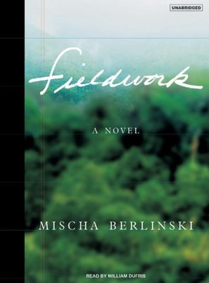 Fieldwork [sound recording] : a novel / Mischa Berlinski.
