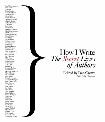 How I write : the secret lives of authors / edited by Dan Crowe with Philip Oltermann.