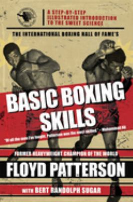 The International Boxing Hall of Fame's basic boxing skills : a step-by-step illustrated introduction to the sweet science