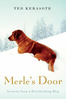 Merle's door : lessons from a freethinking dog / Ted Kerasote.