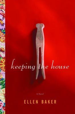 Keeping the house : a novel