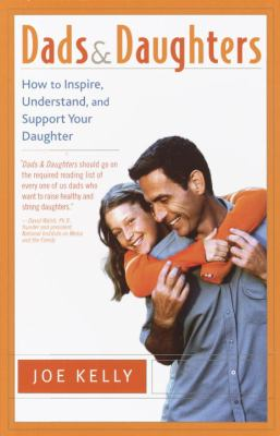 Dads and daughters : how to inspire, understand, and support your daughter when she's growing up so fast
