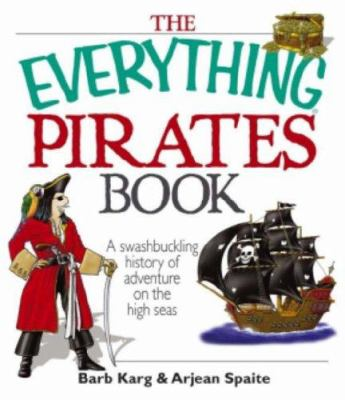 The everything pirates book : swasbuckling history of adventure on the high seas