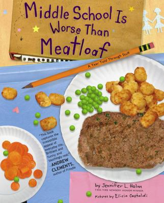 Middle school is worse than meatloaf : a year told through stuff