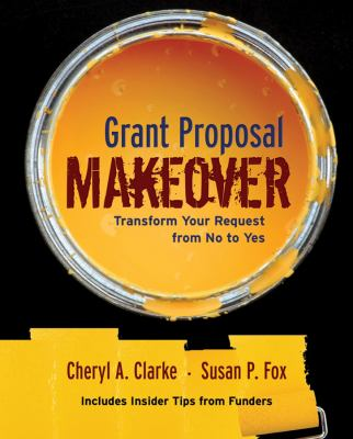 Grant proposal makeover : transform your request from no to yes
