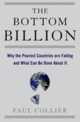 The bottom billion : why the poorest countries are failing and what can be done about it