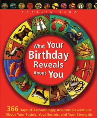 What your birthday reveals about you : 366 days of astonishingly accurate revelations about your future, your secrets, and your strengths