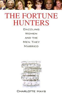 The fortune hunters : dazzling women and the men they married / Charlotte Hays.