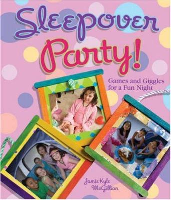 Sleepover party! : games and giggles for a fun night / Jamie Kyle McGillian.