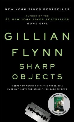 Sharp objects : a novel / Gillian Flynn.