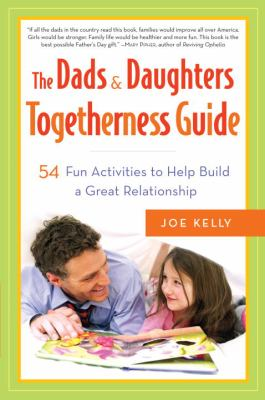 The dads & daughters togetherness guide : 54 fun activities for fathers and daughters