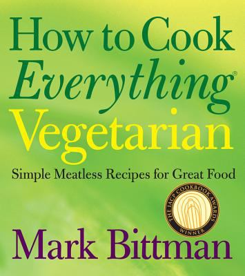 How to cook everything vegetarian : simple meatless recipes for great food