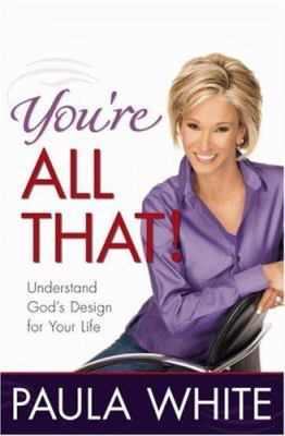 You're all that! : understand God's design for your life