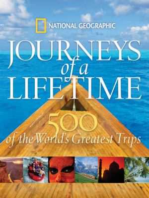 Journeys of a lifetime : 500 of the world's greatest trips.