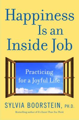 Happiness is an inside job : practicing for a joyful life