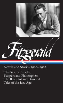 Novels and stories, 1920-1922 : This side of paradise ; Flappers and philosophers ; The beautiful and damned ; Tales of the Jazz Age / F. Scott Fitzgerald.
