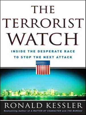The terrorist watch [sound recording] : inside the desperate race to stop the next attack / Ronald Kessler.