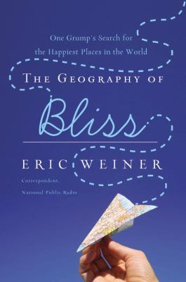 The geography of bliss : one grump's search for the happiest places in the world / Eric Weiner.