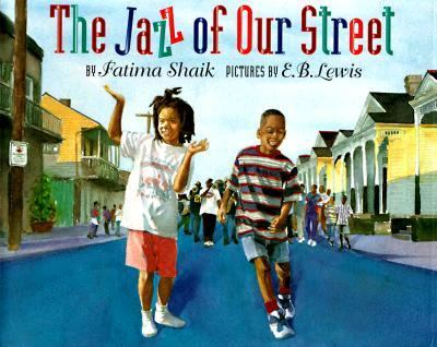 The jazz of our street / by Fatima Shaik ; pictures by E.B. Lewis.