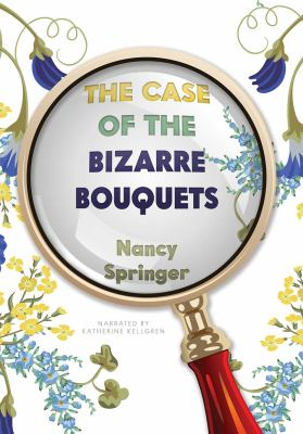 The case of the bizarre bouquets an Enola Holmes mystery