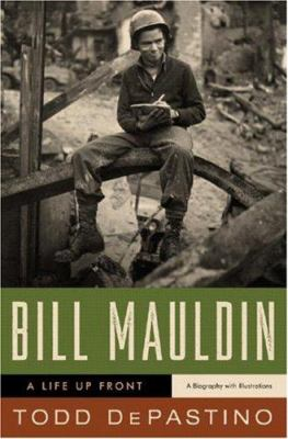 Bill Mauldin : a life up front / Todd DePastino.