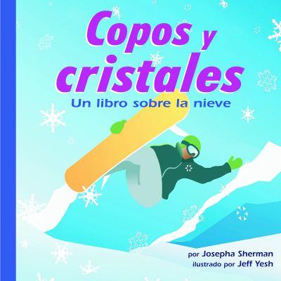 Copos y cristales : un libro sobre la nieve