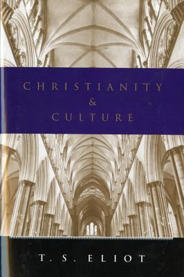 Christianity and culture : the idea of a Christian society and Notes towards the definition of culture